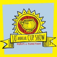 Tenth Annual Cup Show: Form and Function
