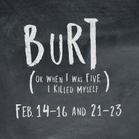 Burt (Or When I Was Five I Killed Myself)